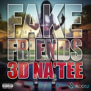 http://3dnatee.com/wp-content/uploads/2013/08/3D-NaTee-Fake-Friends-ARTWORK-1-300x300.jpg